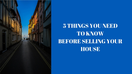 5 things you need to know before selling your house my for Things you need for a house