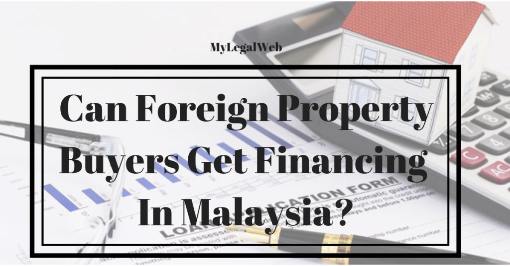 Can Foreign Property Buyers Get Financing In Malaysia
